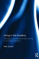 Acting In The Academy: The History Of Professional Actor Training In Us Higher Education