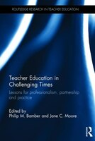 Teacher Education In Challenging Times: Lessons For Professionalism, Partnership And Practice