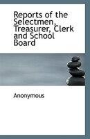 Reports Of The Selectmen, Treasurer, Clerk And School Board