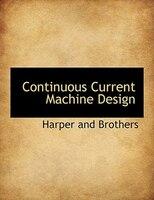 Continuous Current Machine Design
