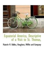 Equatorial America, Descriptive Of A Visit To St. Thomas,