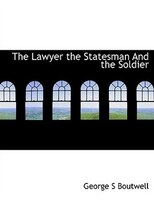 The Lawyer the Statesman And the Soldier