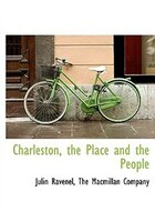 Charleston, The Place And The People - The Macmillan Company, Julin Ravenel
