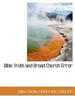 Bible Truth and Broad Church Error