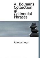 A. Bolmar's Collection of Colloquial Phrases