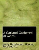 A Garland Gathered at Morn.