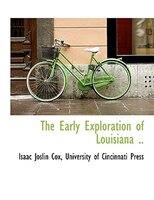 The Early Exploration of Louisiana ..