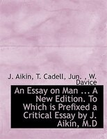 An Essay on Man ... A New Edition. To Which is Prefixed a Critical Essay by J. Aikin, M.D