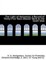 The Light Of Melanesia; A Record Of Thirty-five Years Mission Work In The South Seas