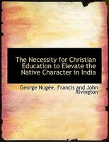 The Necessity for Christian Education to Elevate the Native Character in India