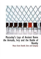 Macaulay's Lays Of Ancient Rome The Armada, Ivry And The Battle Of Naseby