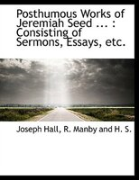 Posthumous Works of Jeremiah Seed ...: Consisting of Sermons, Essays, etc.