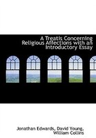 A Treatis Concerning Religious Affections with an Introductory Essay