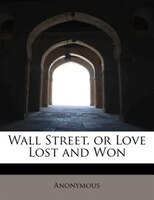 Wall Street, Or Love Lost And Won