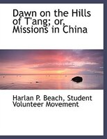 Dawn on the Hills of T'ang; or, Missions in China