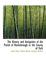 The History and Antiquities of the Parish of Heminbrough in the County of York