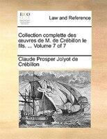 Collection complette des ouvres de M. de Crébillon le fils. ...  Volume 7 of 7 - Claude Prosper Jolyot de Crébillon