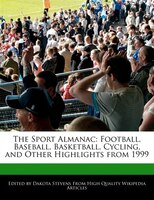 The Sport Almanac: Football, Baseball, Basketball, Cycling, And Other Highlights From 1999