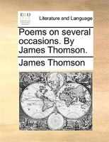 Poems on several occasions. By James Thomson.