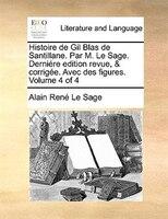 Histoire de Gil Blas de Santillane. Par M. Le Sage. Derniére edition revue, & corrigée. Avec des figures. Volume 4