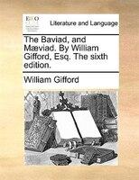 The Baviad, and Maeviad. By William Gifford, Esq. The sixth edition.