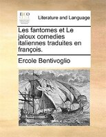 Les fantomes et Le jaloux comedies italiennes traduites en françois.
