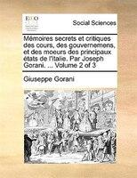 Mémoires secrets et critiques des cours, des gouvernemens, et des moeurs des principaux états de l'Italie. Par