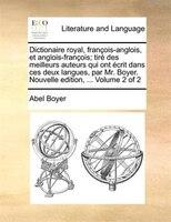 Dictionaire royal, françois-anglois, et anglois-françois; tiré des meilleurs auteurs qui ont écrit dans ces
