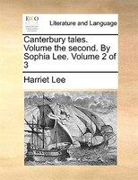 Canterbury tales.  Volume the second.  By Sophia Lee.  Volume 2 of 3