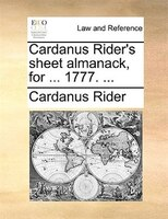 Cardanus Rider's Sheet Almanack, For ... 1777. ...