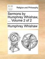 Sermons By Humphrey Whishaw, ...  Volume 2 Of 2 - Humphrey Whishaw