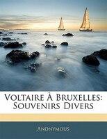 Voltaire À Bruxelles: Souvenirs Divers