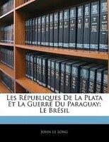 Les Républiques De La Plata Et La Guerre Du Paraguay: Le Brésil