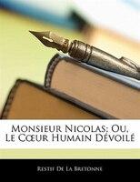 Monsieur Nicolas; Ou, Le Cour Humain Dévoilé