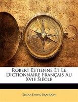 Robert Estienne Et Le Dictionnaire Français Au Xvie Siécle