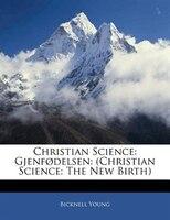 Christian Science: Gjenfødelsen: (Christian Science: The New Birth)