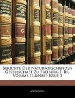 Berichte Der Naturforschenden Gesellschaft Zu Freiburg I. Br, Volume 11,&Nbsp;Issue 3