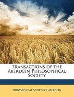 Transactions Of The Aberdeen Philosophical Society