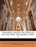 Teacher's Notes On Epistles Of The New Testament, Part 1