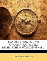 Das Aufkommen Der Grossindustrie Im Sächsischen Wollgewerbe ...