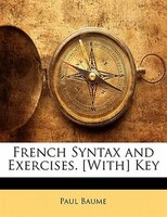 French Syntax and Exercises. [With] Key