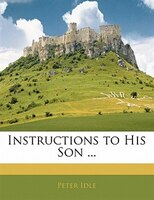 Instructions to His Son ...