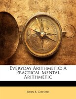 Everyday Arithmetic: A Practical Mental Arithmetic