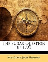 The Sugar Question In 1901