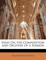 Essay On the Composition and Delivery of a Sermon
