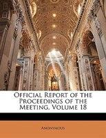 Official Report Of The Proceedings Of The Meeting, Volume 18