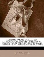 Sonetos Varios De La Musa Mexicana: Colección Dedicada Al Insigne Poeta Español José Zorrilla