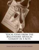 Vocal Gems From The Billionaire: Musical Comedy In 3 Acts