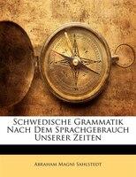 Schwedische Grammatik Nach Dem Sprachgebrauch Unserer Zeiten