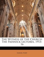 The Witness Of The Church: The Paddock Lectures, 1915-16